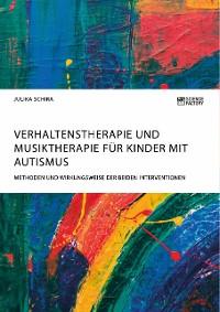 Cover Verhaltenstherapie und Musiktherapie für Kinder mit Autismus. Methoden und Wirkungsweise der beiden Interventionen