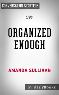 Cover Organized Enough: The Anti-Perfectionist's Guide to Getting and Staying Organized by Amanda Sullivan | Conversation Starters