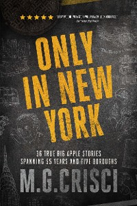 Cover Only in New York. 36 true Big Apple stories spanning 55 years and five boroughs (First Edition 2019)