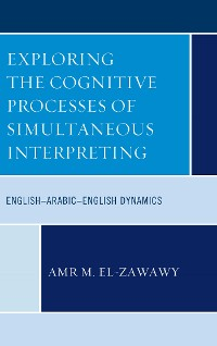 Cover Exploring the Cognitive Processes of Simultaneous Interpreting