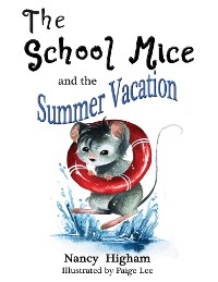 Cover The School Mice and the Summer Vacation: Book 3 For both boys and girls ages 6-12 Grades