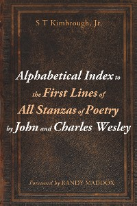 Cover Alphabetical Index to the First Lines of All Stanzas of Poetry by John and Charles Wesley