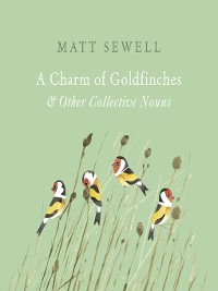 Cover A Charm of Goldfinches and Other Collective Nouns