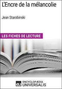 Cover L'Encre de la mélancolie de Jean Starobinski