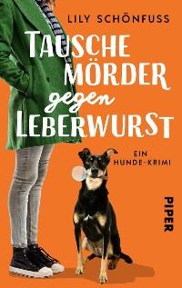 Cover Tausche Mörder gegen Leberwurst