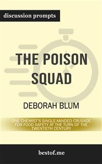 "Cover Summary: ""The Poison Squad: One Chemist's Single-Minded Crusade for Food Safety at the Turn of the Twentieth Century"" by Deborah Blum 
