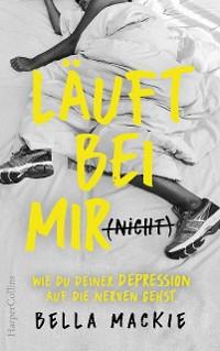 Cover Läuft bei mir (nicht) - Wie du deiner Depression auf die Nerven gehst