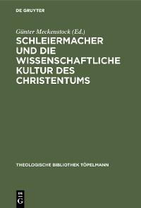 Cover Schleiermacher und die wissenschaftliche Kultur des Christentums