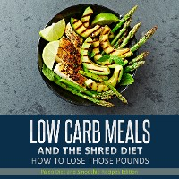 Cover Low Carb Meals And The Shred Diet How To Lose Those Pounds: Paleo Diet and Smoothie Recipes Edition