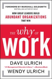 Cover Why of Work: How Great Leaders Build Abundant Organizations That Win