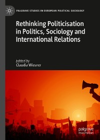 Cover Rethinking Politicisation in Politics, Sociology and International Relations