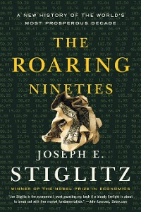 Cover The Roaring Nineties: A New History of the World's Most Prosperous Decade