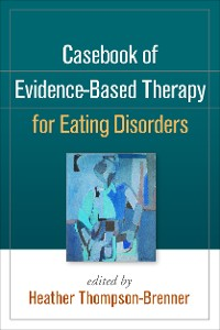 Cover Casebook of Evidence-Based Therapy for Eating Disorders