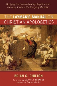 Cover The Layman's Manual on Christian Apologetics