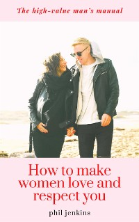 Cover how to make women love and respect you