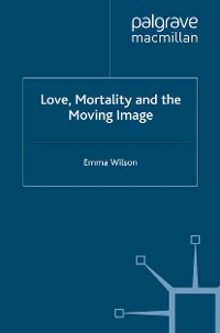 Cover Love, Mortality and the Moving Image