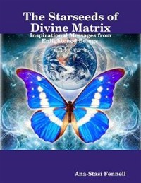 Cover The Starseeds of Divine Matrix. Inspirational Messages from Enlightened Beings