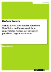 Cover Wenn Autoren über Autoren  schreiben. Metafiktion und  Intertextualität in ausgewählten Werken der deutschen populären  Gegenwartsliteratur