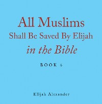 Cover All Muslims Shall Be Saved by Elijah in the Bible