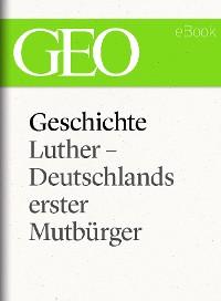 Cover Geschichte: Luther – Deutschlands erster Mutbürger (GEO eBook Single)