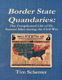Cover Border State Quandaries: The Complicated Life of Dr. Samuel Allen During the Civil War