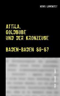 Cover Attila, Goldbube und der Kronzeuge
