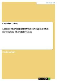 Cover Digitale Sharingplattformen. Erfolgsfaktoren für digitale Sharingmodelle