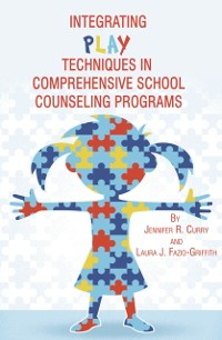 Cover Integrating Play Techniques in Comprehensive School Counseling Programs