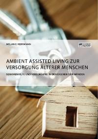 Cover Ambient Assisted Living zur Versorgung älterer Menschen. Seniorenhilfe und Versorgung in den eigenen vier Wänden
