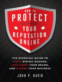 Cover How to Protect (Or Destroy) Your Reputation Online
