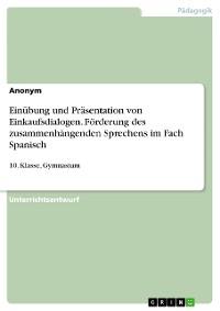 Cover Einübung und Präsentation von Einkaufsdialogen. Förderung des zusammenhängenden Sprechens im Fach Spanisch