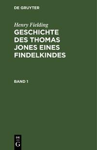 Cover Henry Fielding: Geschichte des Thomas Jones eines Findelkindes. Band 1