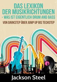 Cover Das Lexikon der Musikrichtungen - Was ist eigentlich Drum and Bass ?