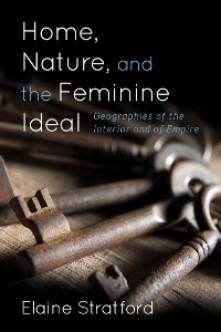 Cover Home, Nature, and the Feminine Ideal
