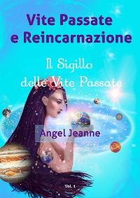 Cover Vite Passate e Reincarnazione - Il Sigillo delle Vite Passate - Vol. 1