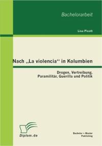 Cover Nach La violencia&quote; in Kolumbien: Drogen, Vertreibung, Paramilitar, Guerilla und Politik