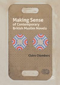 Cover Making Sense of Contemporary British Muslim Novels