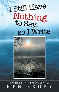 Cover I Still Have Nothing to Say … so I Write