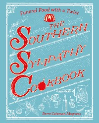 Cover The Southern Sympathy Cookbook: Funeral Food with a Twist