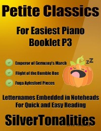 Cover Petite Classics for Easiest Piano Booklet P3 – Emperor of Germany's March Flight of the Bumble Bee Fuga Aylesford Pieces Letter Names Embedded In Noteheads for Quick and Easy Reading