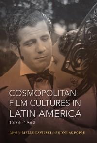 Cover Cosmopolitan Film Cultures in Latin America, 1896-1960