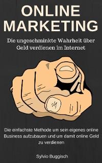 Cover ONLINE MARKETING - Die ungeschminkte Wahrheit über Geld verdienen im Internet