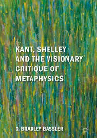 Cover Kant, Shelley and the Visionary Critique of Metaphysics