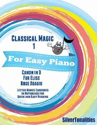 Cover Classical Magic 1 - For Easy Piano Canon In D Fur Elise Rose Adagio Letter Names Embedded In Noteheads for Quick and Easy Reading