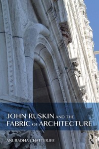 Cover John Ruskin and the Fabric of Architecture