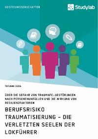 Cover Berufsrisiko Traumatisierung – Die verletzten Seelen der Lokführer