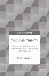 Cover Tao and Trinity: Notes on Self-Reference and the Unity of Opposites in Philosophy