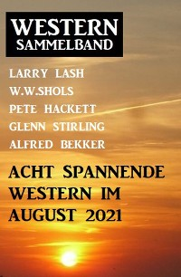 Cover Acht spannende Western im August 2021: Western Sammelband