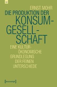 Cover Die Produktion der Konsumgesellschaft