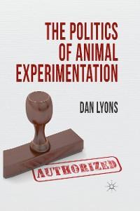 Cover The Politics of Animal Experimentation